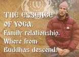 The Essence of Yoga. Family relationship. Where from Buddhas descend.
