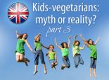 Kids vegetarians myth or reality? Part 3