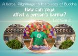 Pilgrimage to the places of Buddha. How can yoga affect a person's karma?